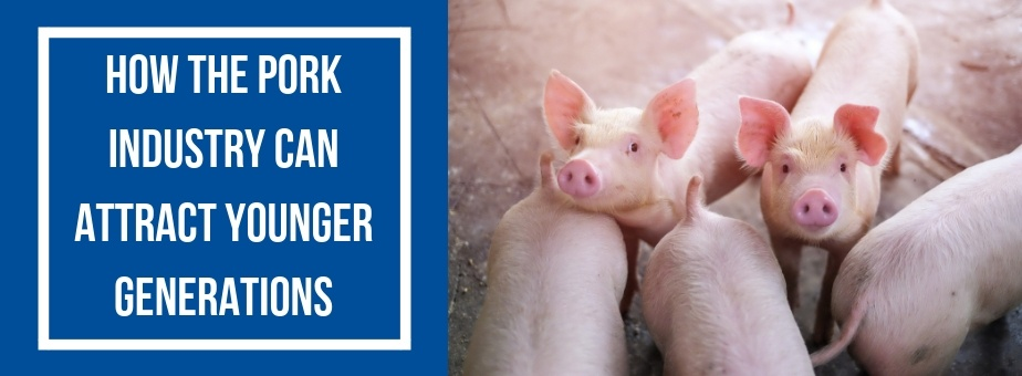 How the Pork Industry Can Attract Younger Generations (1)