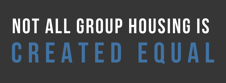 Not All Group Housing Is